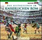 VITA QUOTIDIANA NELLA ROMA IMPERIALE. EDIZ. TEDESCA. CON DVD - VV.AA.