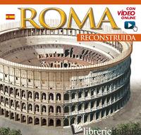 ROMA RICOSTRUITA. EDIZ. SPAGNOLA. CON VIDEO ONLINE -