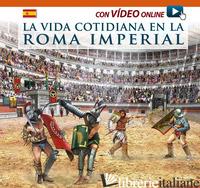 VITA QUOTIDIANA NELLA ROMA IMPERIALE. EDIZ. SPAGNOLA. CON VIDEO SCARICABILE ONLI - VV.AA.