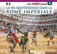VITA QUOTIDIANA NELLA ROMA IMPERIALE. EDIZ. FRANCESE. CON VIDEO SCARICABILE ONLI - VV.AA.