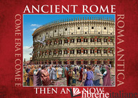 ANCIENT ROME. THEN AND NOW. EDIZ. MULTILINGUE -