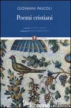 POEMI CRISTIANI. TESTO LATINO A FRONTE - PASCOLI GIOVANNI; TRAINA A. (CUR.)