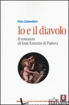 IO E IL DIAVOLO. IL ROMANZO DI SANT'ANTONIO DI PADOVA - CAMMILLERI RINO