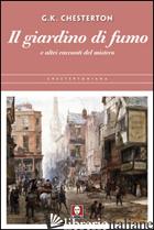 GIARDINO DI FUMO E ALTRI RACCONTI DEL MISTERO (IL) - CHESTERTON GILBERT KEITH