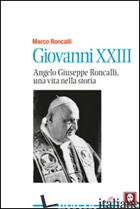 GIOVANNI XXIII. ANGELO GIUSEPPE RONCALLI, UNA VITA NELLA STORIA - RONCALLI MARCO