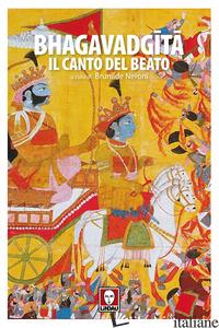 BHAGAVADGITA. IL CANTO DEL BEATO - NERONI B. (CUR.)