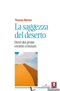 SAGGEZZA DEL DESERTO. DETTI DEI PRIMI EREMITI CRISTIANI. NUOVA EDIZ. (LA) - MERTON THOMAS