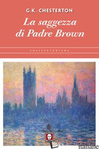 SAGGEZZA DI PADRE BROWN (LA) - CHESTERTON GILBERT KEITH