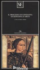 PROCESSO DI CONDANNA DI GIOVANNA D'ARCO (IL) - CREMISI T. (CUR.)