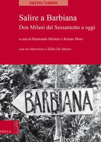 SALIRE A BARBIANA. DON MILANI DAL SESSANTOTTO A OGGI - DE MAURO TULLIO; MICHETTI R. (CUR.); MORO R. (CUR.)
