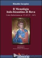 MENOLOGIO ITALO-BIZANTINO DI BOVA. CODEX BARBERINIANUS GR.371 (IL) - IACOPINO RINALDO