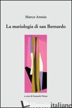 MARIOLOGIA DI SAN BERNARDO (LA) - AROSIO MARCO; PINNA S. (CUR.)