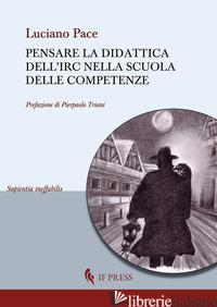 PENSARE LA DIDATTICA DELL'IRC NELLA SCUOLA DELLE COMPETENZE - PACE LUCIANO