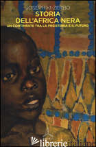 STORIA DELL'AFRICA NERA. UNA CONTINENTE TRA LA PREISTORIA E IL FUTURO - KI-ZERBO JOSEPH