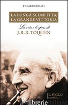LUNGA SCONFITTA, LA GRANDE VITTORIA. LA VITA E LE OPERE DI J. R. R. TOLKIEN (LA) - RIALTI EDOARDO