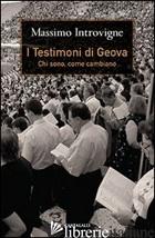 TESTIMONI DI GEOVA. CHI SONO, COME CAMBIANO (I) - INTROVIGNE MASSIMO