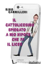 CATTOLICESIMO SPIEGATO A MIO NIPOTE CHE FA IL LICEO (IL) - CAMMILLERI RINO