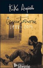 ANNOTAZIONI (1988-2014) - ARGUELLO KIKO