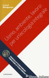 UOMO, AMBIENTE, LAVORO: PER UN'ECOLOGIA INTEGRALE - SGRECCIA E. (CUR.)
