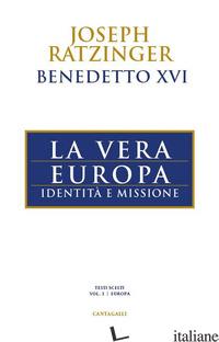 VERA EUROPA. IDENTITA' E MISSIONE (LA) - BENEDETTO XVI (JOSEPH RATZINGER)