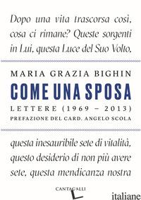 COME UNA SPOSA. LETTERE (1969 - 2013) - BIGHIN MARIA GRAZIA; ZENNARO L. (CUR.)