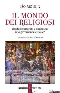MONDO DEI RELIGIOSI. REALTA' STRUTTURATA E DINAMICA: UNA GOVERNACE ATTUALE? (IL) - MOULIN LEO; TOMBOLINI A. (CUR.)
