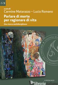 PARLARE DI MORTE PER RAGIONARE DI VITA. UNA RICERCA MULTIDISCIPLINARE - MATARAZZO C. (CUR.); ROMANO L. (CUR.)