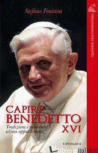 CAPIRE BENEDETTO XVI. TRADIZIONE E MODERNITA' ULTIMO APPUNTAMENTO - FONTANA STEFANO