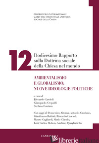 DODICESIMO RAPPORTO SULLA DOTTRINA SOCIALE DELLA CHIESA NEL MONDO. AMBIENTALISMO - CASCIOLI R. (CUR.); CREPALDI G. (CUR.); FONTANA S. (CUR.)