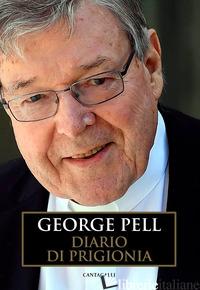 DIARIO DI PRIGIONIA. VOL. 1: L' APPELLO. 27 FEBBRAIO-13 LUGLIO 2019 - PELL GEORGE