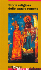 STORIA RELIGIOSA DELLO SPAZIO ROMENO - VACCARO LUCIANO