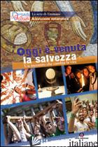 OGGI E' VENUTA LA SALVEZZA. UN INCONTRO CHE CAMBIA LA VITA - PASTORALE GIOVANILE DIOCESI DI MILANO (CUR.)