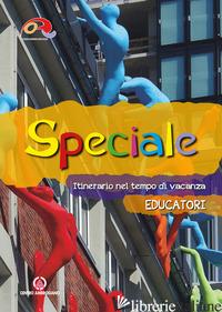 SPECIALE. ITINERARIO NEL TEMPO DI VACANZA. EDUCATORI - ORATORI DIOCESI LOMBARDE (CUR.)
