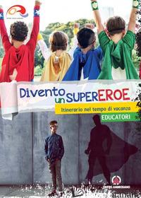 DIVENTO UN SUPEREROE. ITINERARIO NEL TEMPO DI VACANZA PER PREADOLESCENTI. EDUCAT - ORATORI DIOCESI LOMBARDE (CUR.)