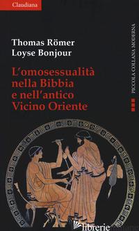 OMOSESSUALITA' NELLA BIBBIA E NEL VICINO ORIENTE (L') - ROMER THOMAS; BONJOUR LOYSE