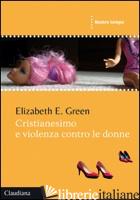 CRISTIANESIMO E VIOLENZA CONTRO LE DONNE - GREEN ELIZABETH E.