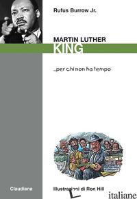 MARTIN LUTHER KING... PER CHI NON HA TEMPO - BURROW RUFUS