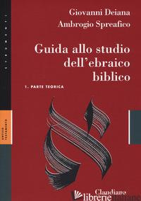 GUIDA ALLO STUDIO DELL'EBRAICO BIBLICO. CON CHIAVE DEGLI ESERCIZI. CON ANALISI G - DEIANA GIOVANNI; SPREAFICO ANTONIO