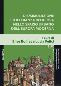 DIS/SIMULAZIONE E TOLLERANZA RELIGIOSA NELLO SPAZIO URBANO DELL'EUROPA MODERNA - BOILLET E. (CUR.); FELICI L. (CUR.)