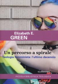 PERCORSO A SPIRALE. TEOLOGIA FEMMINISTA: L'ULTIMO DECENNIO (UN) - GREEN ELIZABETH E.