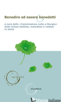 BENEDIRE ED ESSERE BENEDETTI - COMMISSIONE CULTO E LITURGIA DELLE CHIESE BATTISTE, METODISTE E VALDESI IN ITALI