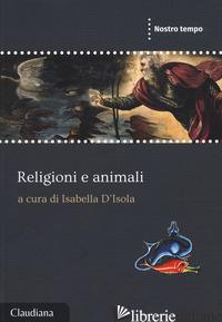RELIGIONI E ANIMALI - D'ISOLA I. (CUR.)