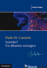 SUICIDIO? UN DIBATTITO TEOLOGICO - CATTORINI PAOLO M.