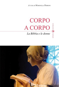 CORPO A CORPO. LA BIBBIA E LE DONNE - PERRONI M. (CUR.)
