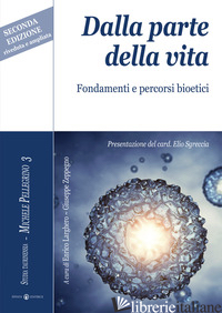 DALLA PARTE DELLA VITA. FONDAMENTI E PERCORSI BIOETICI - LARGHERO E. (CUR.); ZEPPEGNO G. (CUR.)
