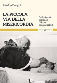 PICCOLA VIA DELLA MISERICORDIA. DALLE AGENDE PERSONALI DI PAPA GIOVANNI XXIII (L - DONGHI RINALDO