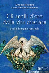 ANELLI D'ORO DELLA VITA CRISTIANA. SCELTA DI PAGINE SPIRITUALI (GLI) - ROSMINI ANTONIO; MURATORE U. (CUR.)