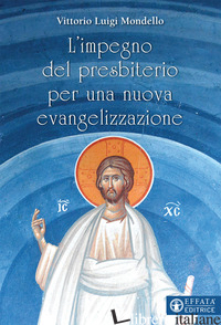 IMPEGNO DEL PRESBITERIO PER UNA NUOVA EVANGELIZZAZIONE (L') - MONDELLO VITTORIO