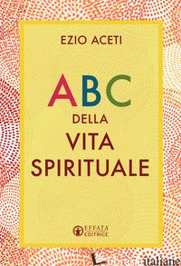 ABC DELLA VITA SPIRITUALE - ACETI EZIO