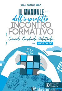 MANUALE DELL'IMPERFETTO INCONTRO FORMATIVO. CREARLO. CONDURLO. VALUTARLO (IL) - COTICHELLA GIGI